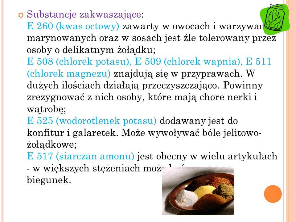 Substancje zakwaszające: E 260 (kwas octowy) zawarty w owocach i warzywach marynowanych oraz w sosach jest źle tolerowany przez osoby o delikatnym żołądku; E 508 (chlorek potasu), E 509 (chlorek wapnia), E 511 (chlorek magnezu) znajdują się w przyprawach.