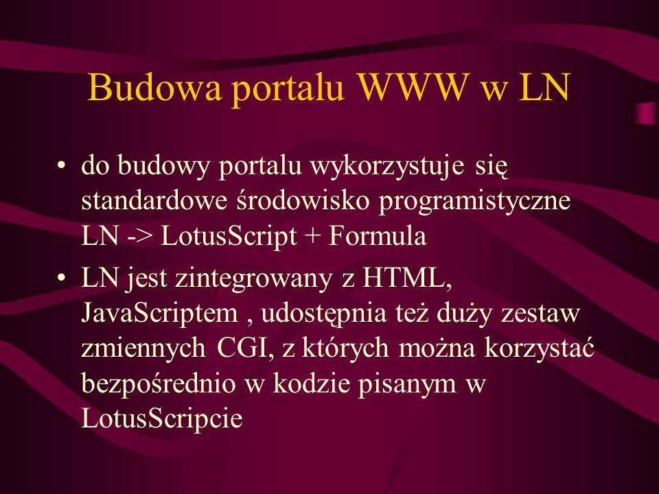 Budowa portalu WWW w LNdo budowy portalu wykorzystuje się standardowe środowisko programistyczne LN -> LotusScript + Formula.