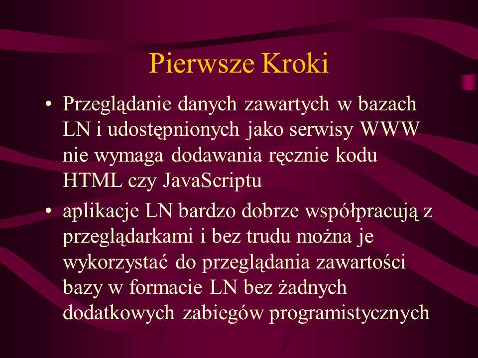 Pierwsze Kroki Przeglądanie danych zawartych w bazach LN i udostępnionych jako serwisy WWW nie wymaga dodawania ręcznie kodu HTML czy JavaScriptu.
