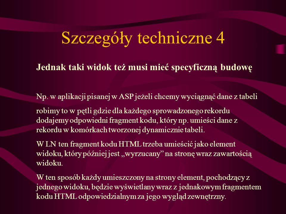 Szczegóły techniczne 4 Jednak taki widok też musi mieć specyficzną budowę. Np. w aplikacji pisanej w ASP jeżeli chcemy wyciągnąć dane z tabeli.