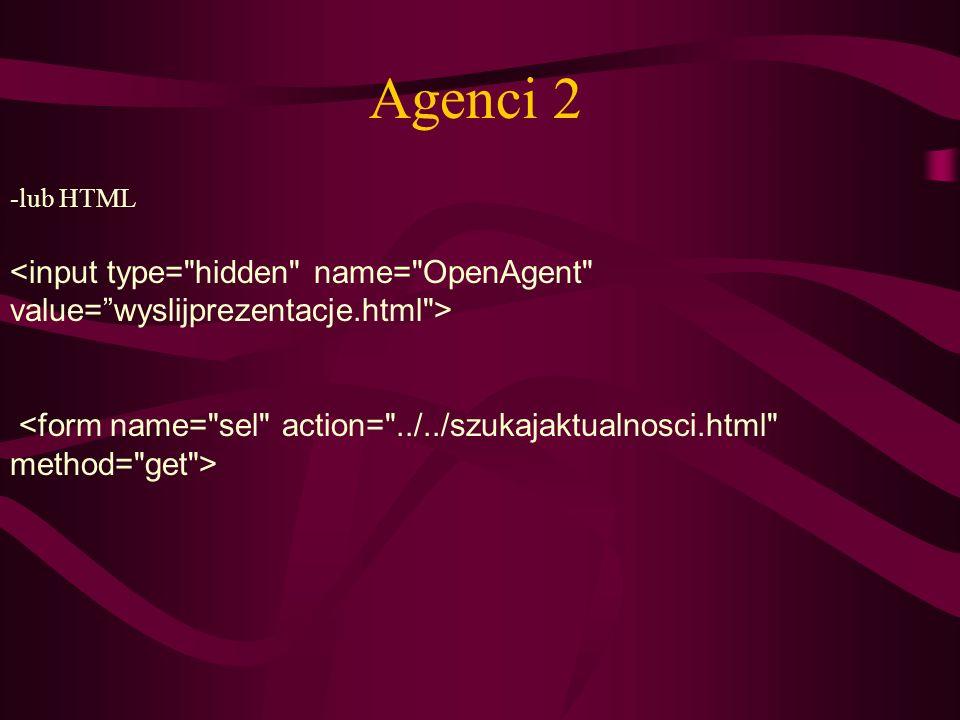 Agenci 2 -lub HTML. <input type= hidden name= OpenAgent value= wyslijprezentacje.html >