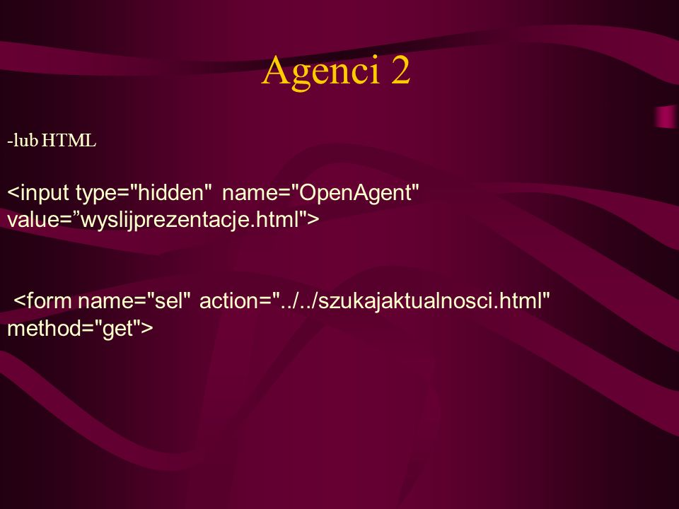 Agenci 2-lub HTML. <input type= hidden name= OpenAgent value= wyslijprezentacje.html >