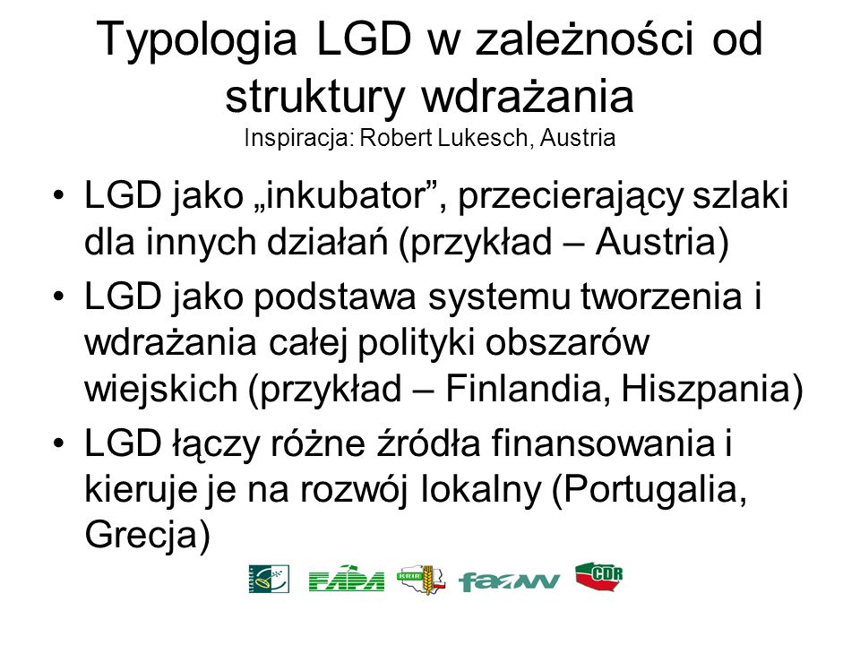 Typologia LGD w zależności od struktury wdrażania Inspiracja: Robert Lukesch, Austria