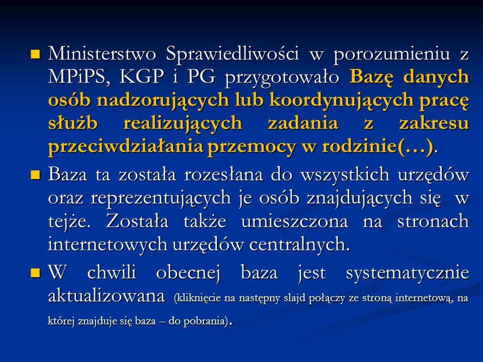 Ministerstwo Sprawiedliwości w porozumieniu z MPiPS, KGP i PG przygotowało Bazę danych osób nadzorujących lub koordynujących pracę służb realizujących zadania z zakresu przeciwdziałania przemocy w rodzinie(…).