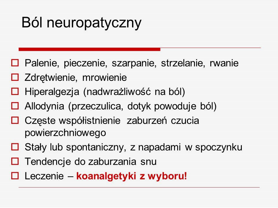 Ból neuropatyczny Palenie, pieczenie, szarpanie, strzelanie, rwanie