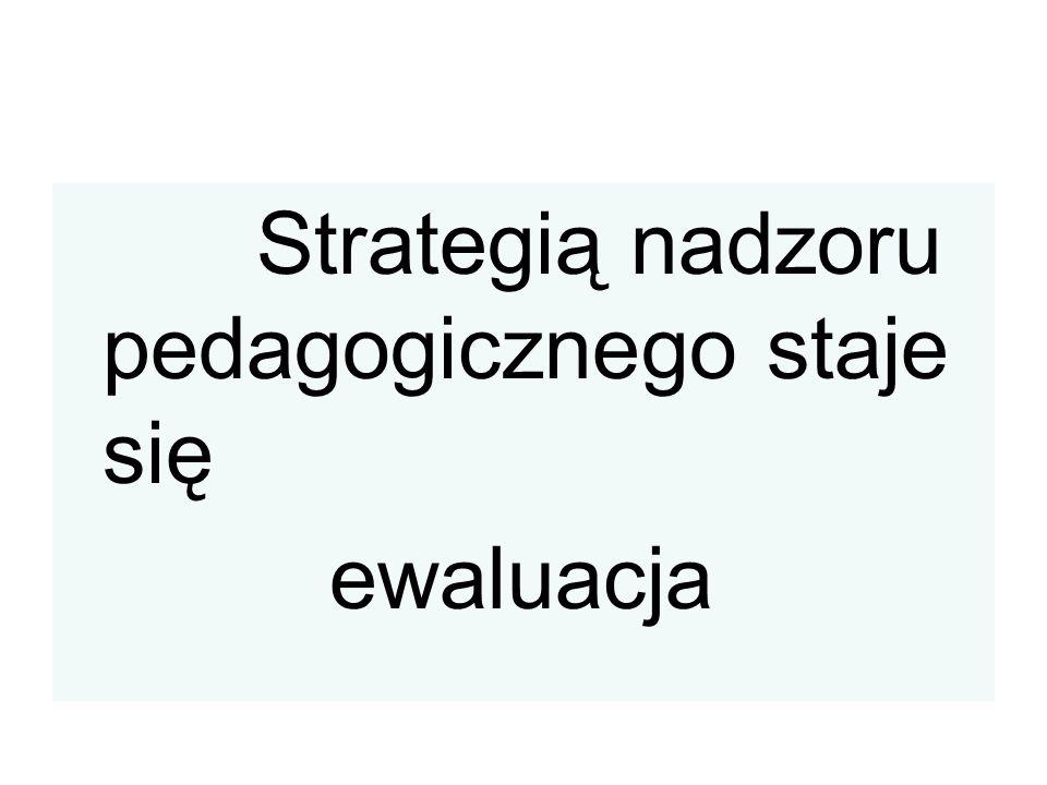 Strategią nadzoru pedagogicznego staje się ewaluacja