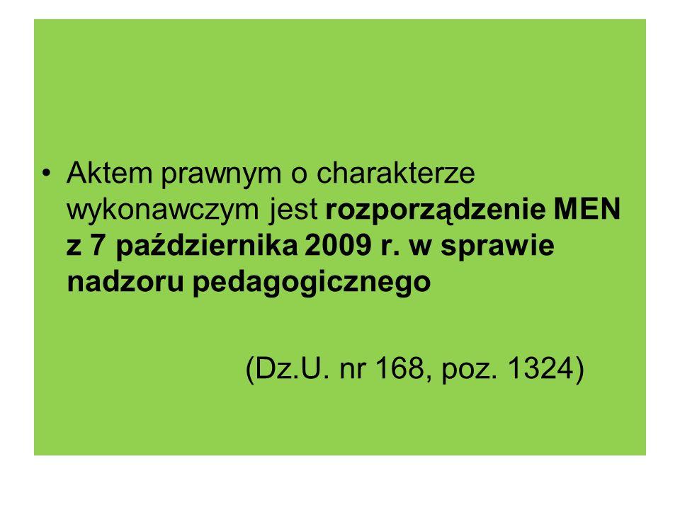 Aktem prawnym o charakterze wykonawczym jest rozporządzenie MEN z 7 października 2009 r. w sprawie nadzoru pedagogicznego