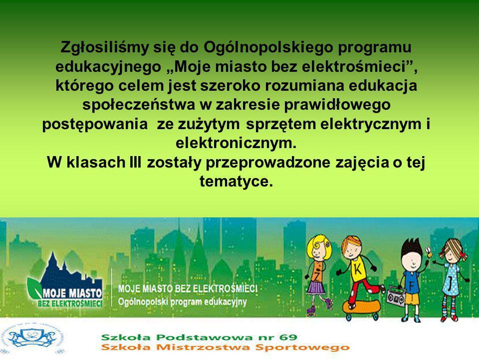 """Zgłosiliśmy się do Ogólnopolskiego programu edukacyjnego """"Moje miasto bez elektrośmieci , którego celem jest szeroko rozumiana edukacja społeczeństwa w zakresie prawidłowego postępowania ze zużytym sprzętem elektrycznym i elektronicznym."""