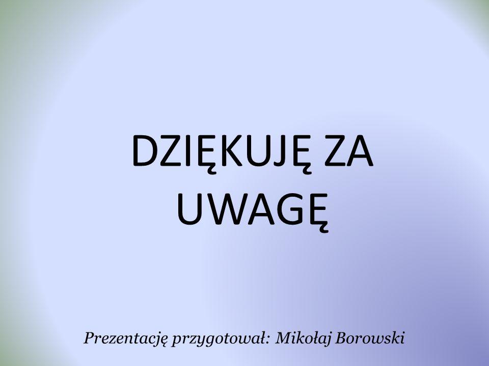 Prezentację przygotował: Mikołaj Borowski
