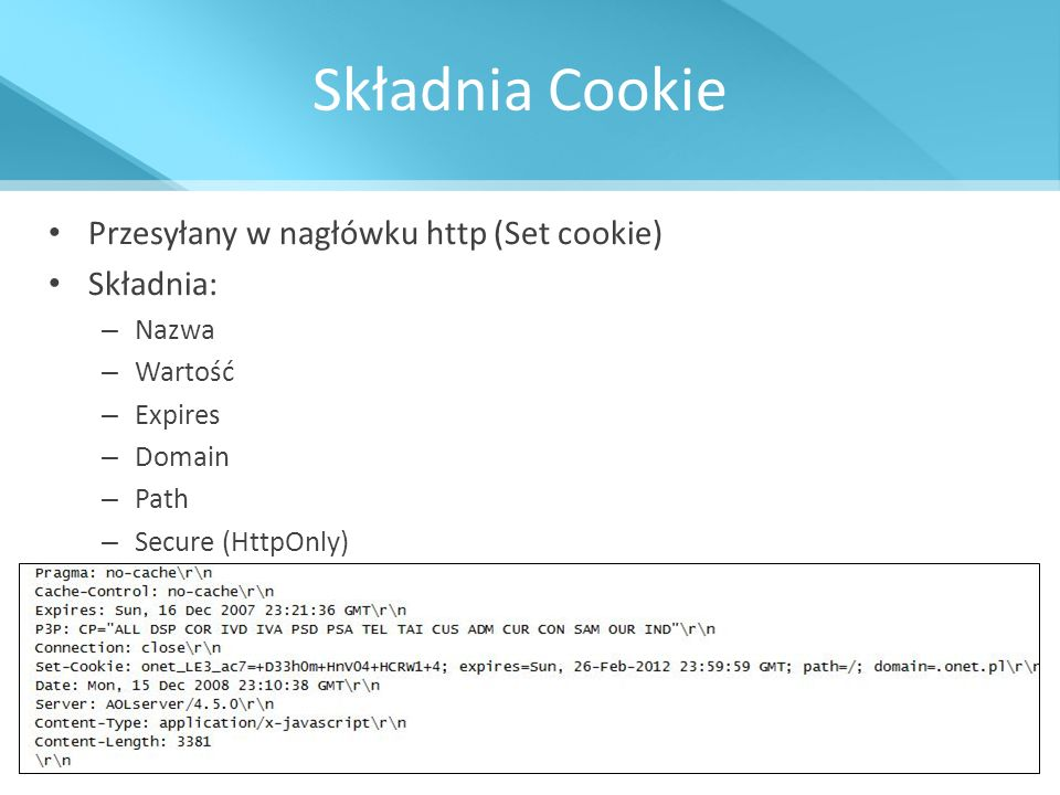 Składnia Cookie Przesyłany w nagłówku http (Set cookie) Składnia: