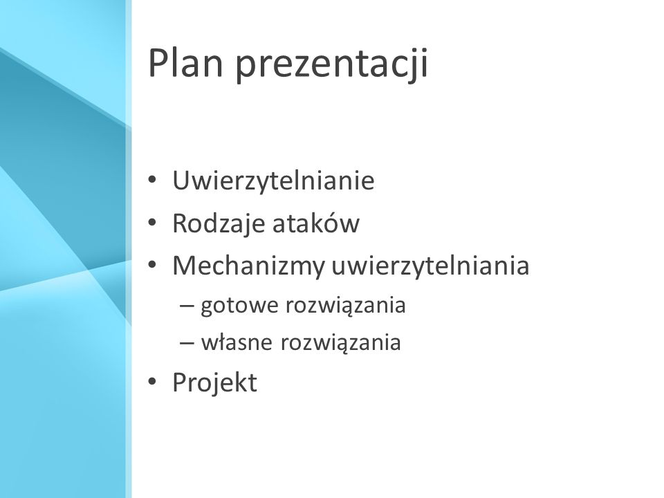 Plan prezentacji Uwierzytelnianie Rodzaje ataków