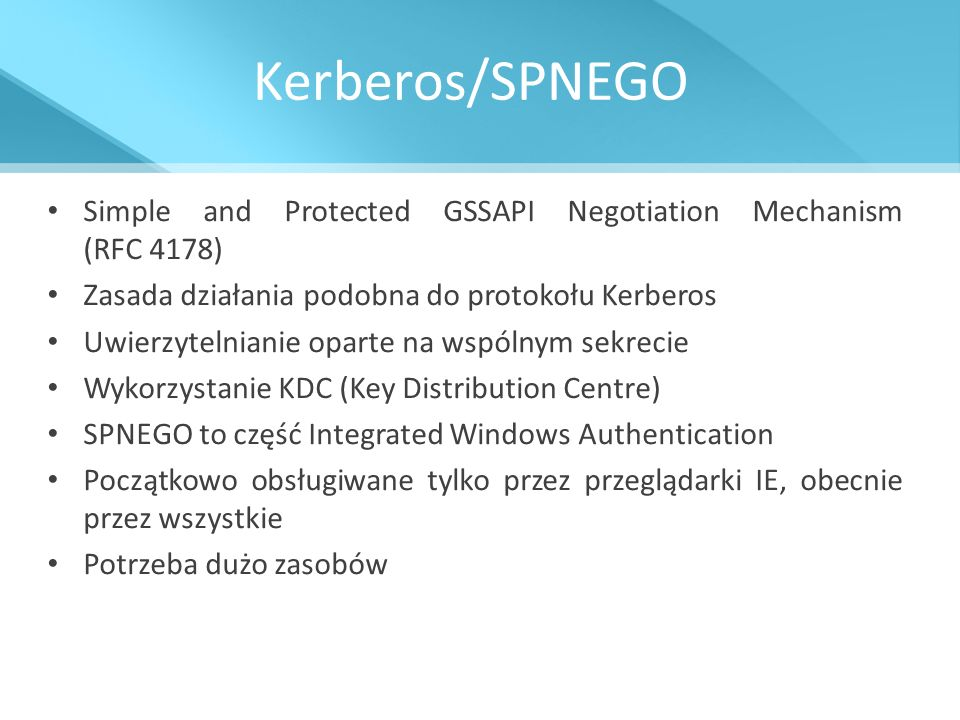 Kerberos/SPNEGO Simple and Protected GSSAPI Negotiation Mechanism (RFC 4178) Zasada działania podobna do protokołu Kerberos.
