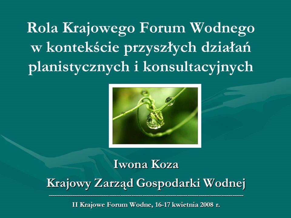 Rola Krajowego Forum Wodnego w kontekście przyszłych działań planistycznych i konsultacyjnych