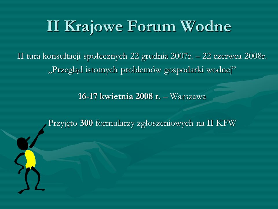 """II Krajowe Forum Wodne II tura konsultacji społecznych 22 grudnia 2007r. – 22 czerwca 2008r. """"Przegląd istotnych problemów gospodarki wodnej"""