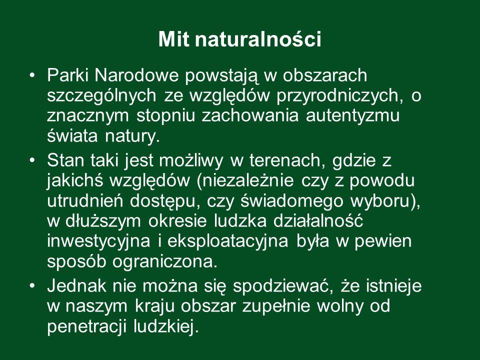 Mit naturalnościParki Narodowe powstają w obszarach szczególnych ze względów przyrodniczych, o znacznym stopniu zachowania autentyzmu świata natury.