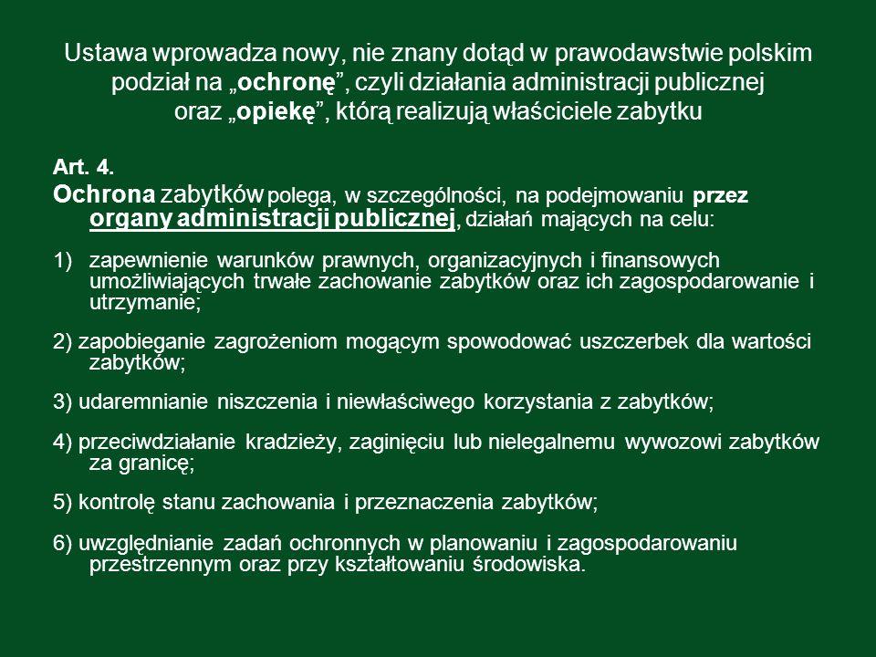 """Ustawa wprowadza nowy, nie znany dotąd w prawodawstwie polskim podział na """"ochronę , czyli działania administracji publicznej oraz """"opiekę , którą realizują właściciele zabytku"""