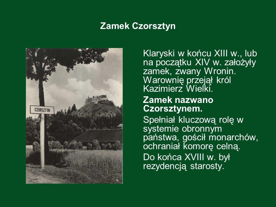 Zamek CzorsztynKlaryski w końcu XIII w., lub na początku XIV w. założyły zamek, zwany Wronin. Warownię przejął król Kazimierz Wielki.