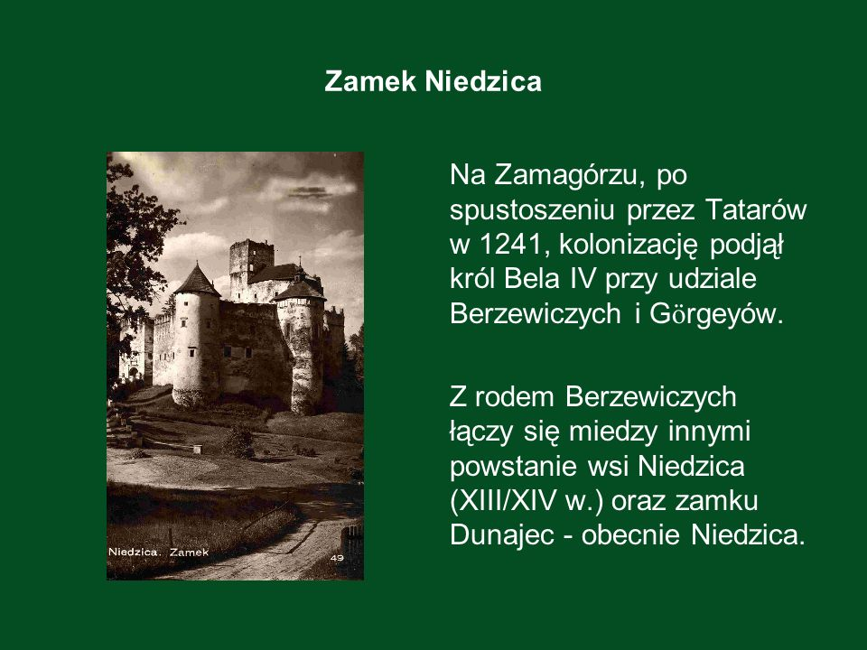 Zamek NiedzicaNa Zamagórzu, po spustoszeniu przez Tatarów w 1241, kolonizację podjął król Bela IV przy udziale Berzewiczych i Görgeyów.