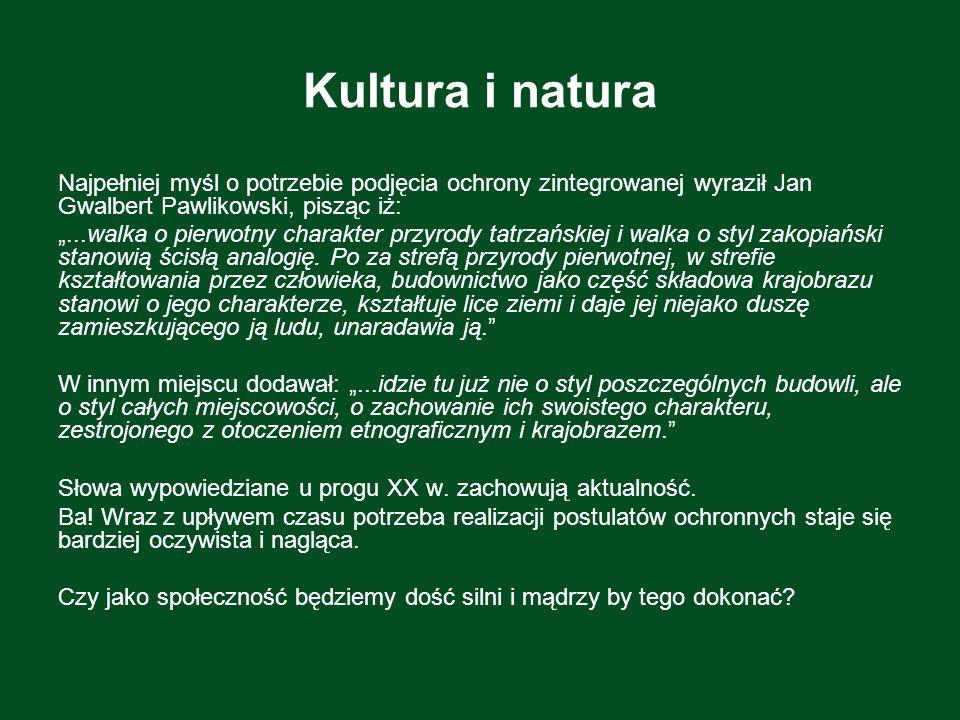 Kultura i natura Najpełniej myśl o potrzebie podjęcia ochrony zintegrowanej wyraził Jan Gwalbert Pawlikowski, pisząc iż: