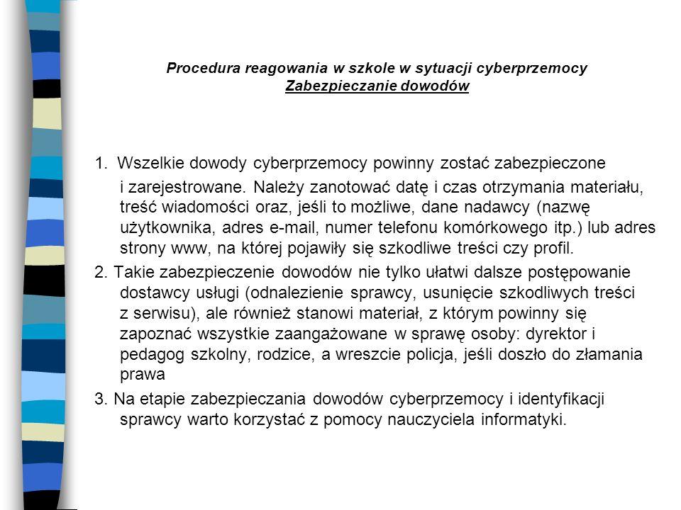 Procedura reagowania w szkole w sytuacji cyberprzemocy Zabezpieczanie dowodów