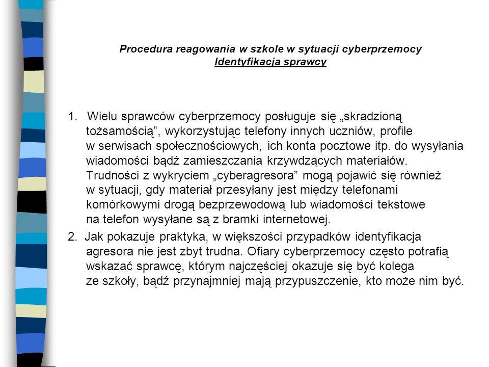 Procedura reagowania w szkole w sytuacji cyberprzemocy Identyfikacja sprawcy
