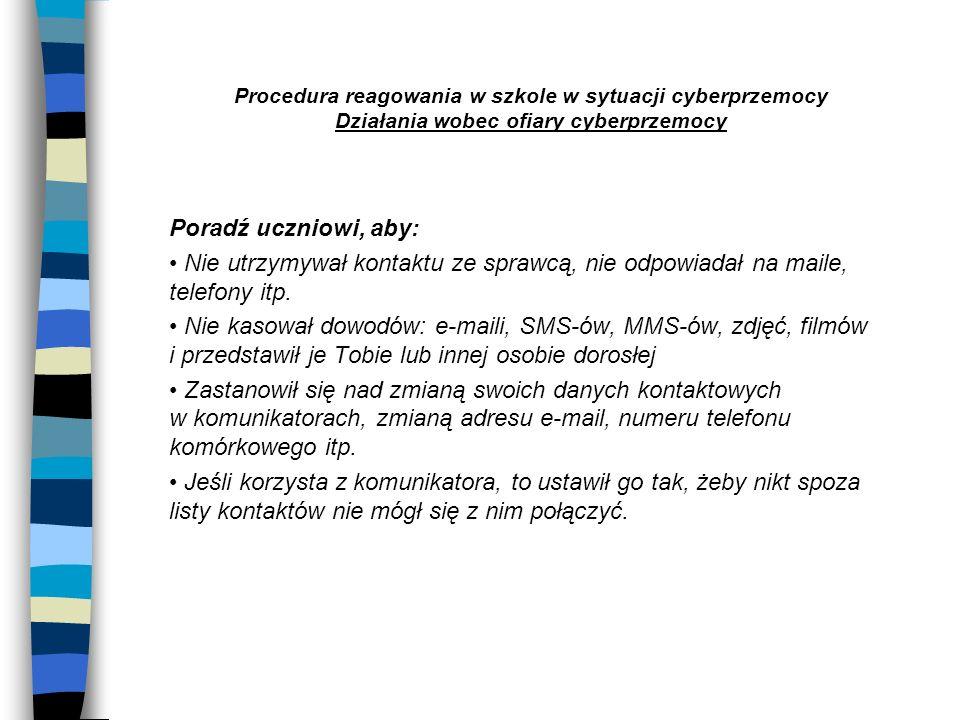 Procedura reagowania w szkole w sytuacji cyberprzemocy Działania wobec ofiary cyberprzemocy