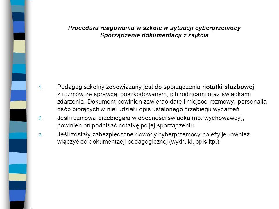 Procedura reagowania w szkole w sytuacji cyberprzemocy Sporządzenie dokumentacji z zajścia