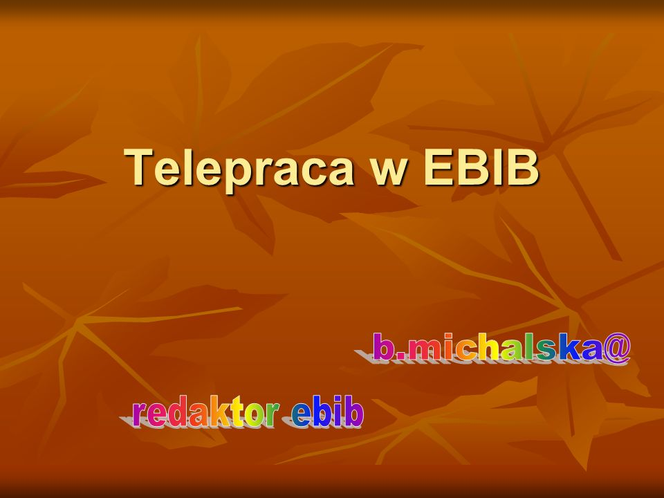 Telepraca w EBIB b.michalska@ redaktor ebib