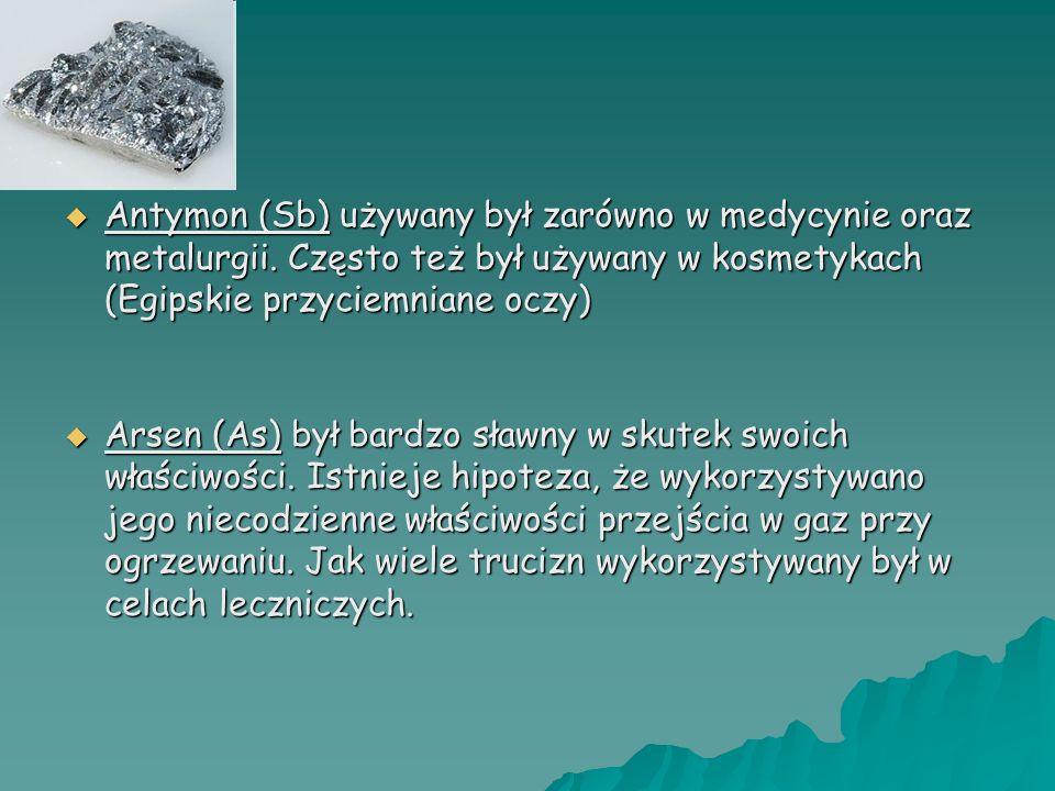 Antymon (Sb) używany był zarówno w medycynie oraz metalurgii