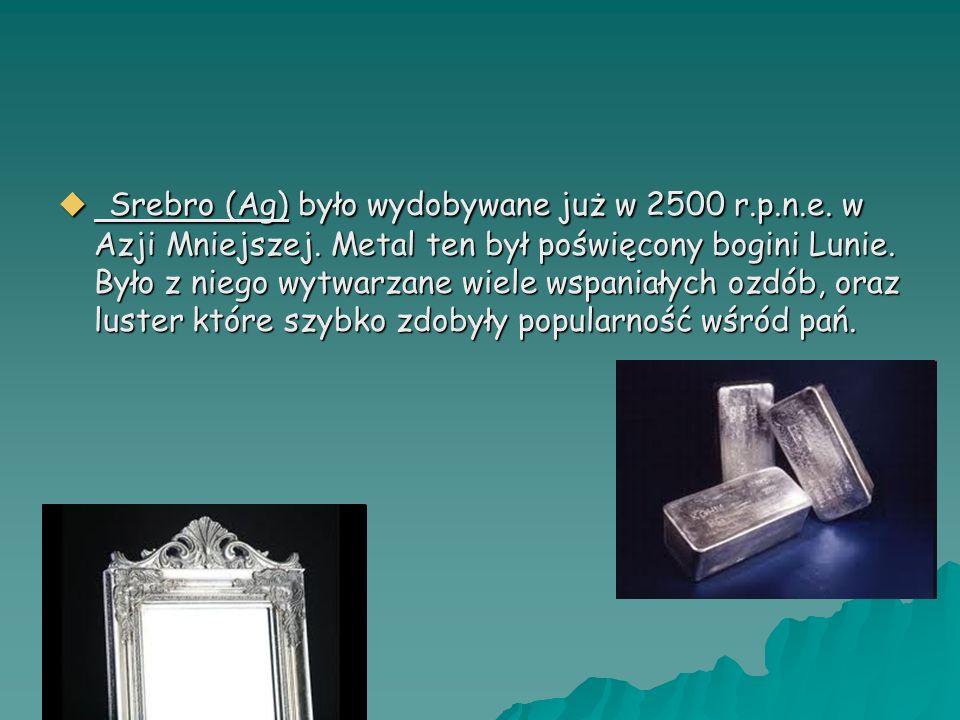Srebro (Ag) było wydobywane już w 2500 r. p. n. e. w Azji Mniejszej
