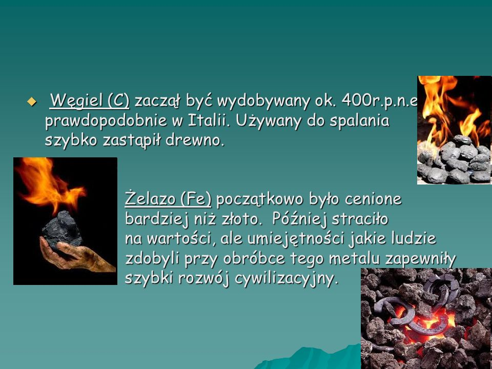 Węgiel (C) zaczął być wydobywany ok. 400r. p. n. e