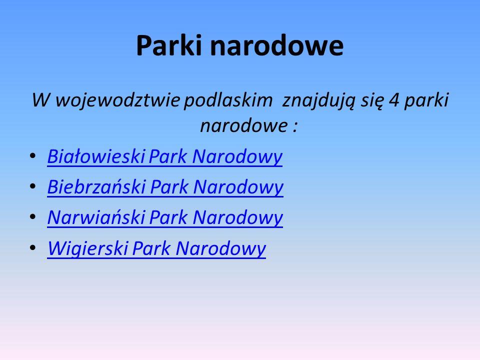 W wojewodztwie podlaskim znajdują się 4 parki narodowe :