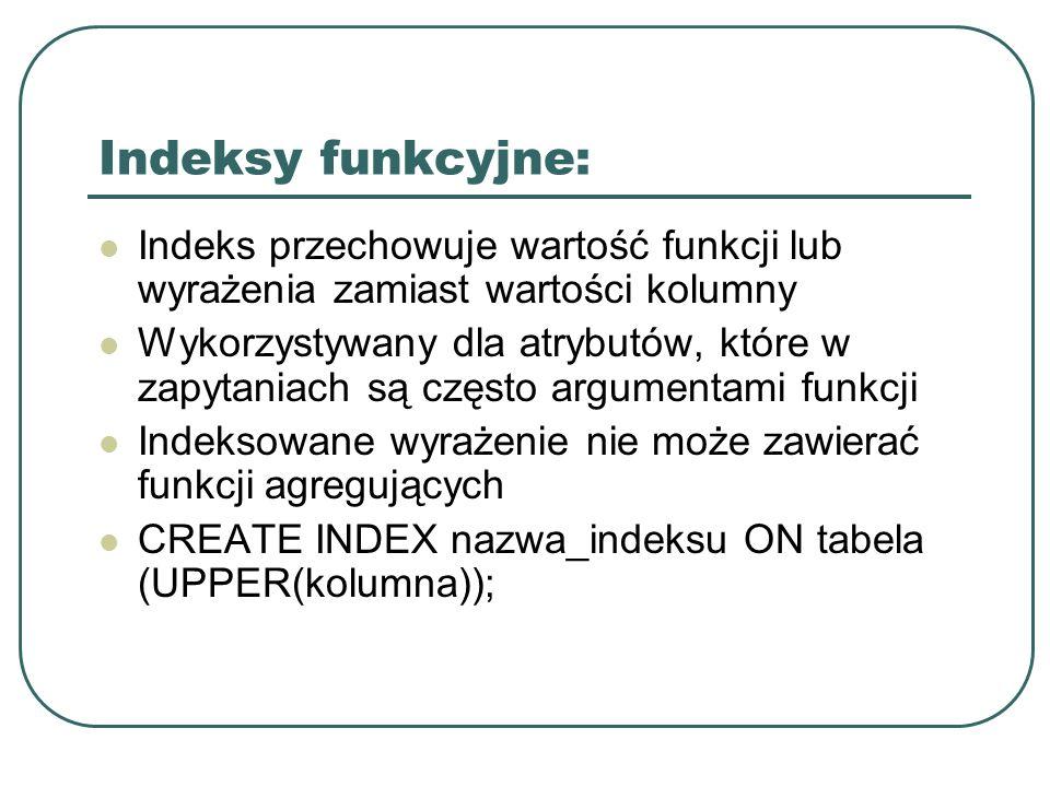 Indeksy funkcyjne: Indeks przechowuje wartość funkcji lub wyrażenia zamiast wartości kolumny.
