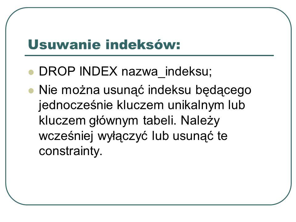 Usuwanie indeksów: DROP INDEX nazwa_indeksu;