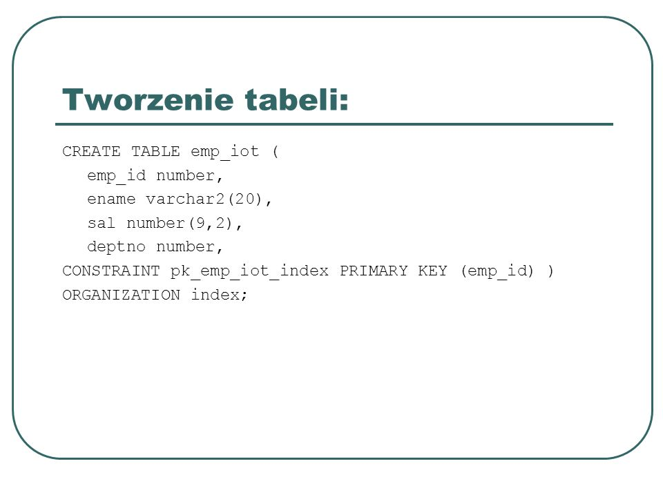 Tworzenie tabeli: CREATE TABLE emp_iot ( emp_id number,