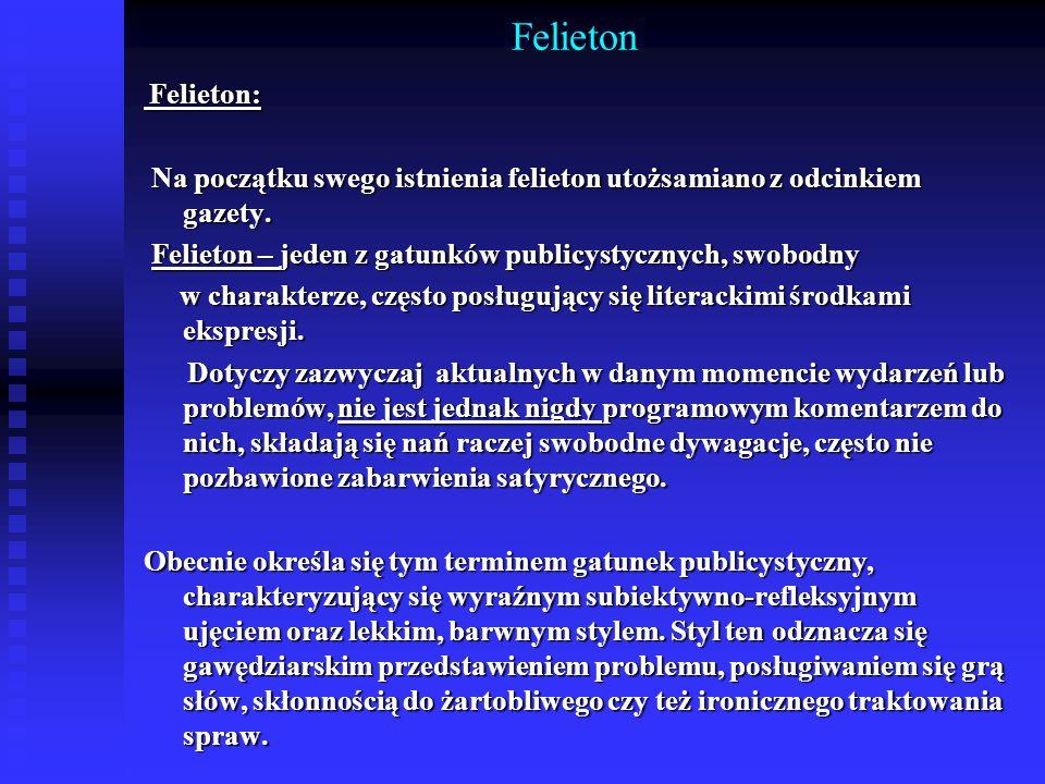 Felieton Felieton: Na początku swego istnienia felieton utożsamiano z odcinkiem gazety. Felieton – jeden z gatunków publicystycznych, swobodny.