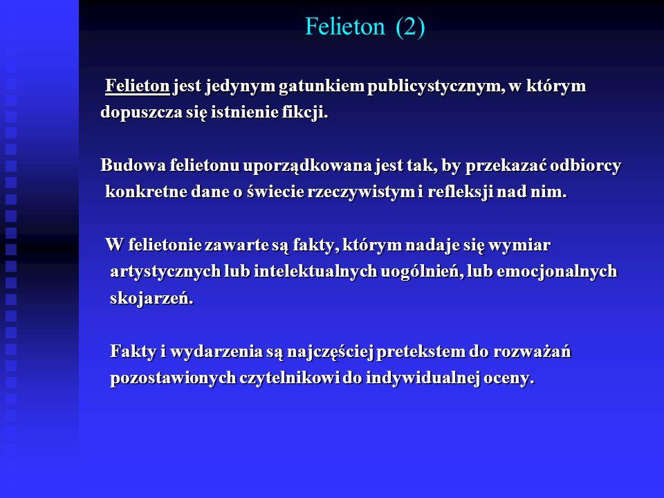 Felieton (2) Felieton jest jedynym gatunkiem publicystycznym, w którym