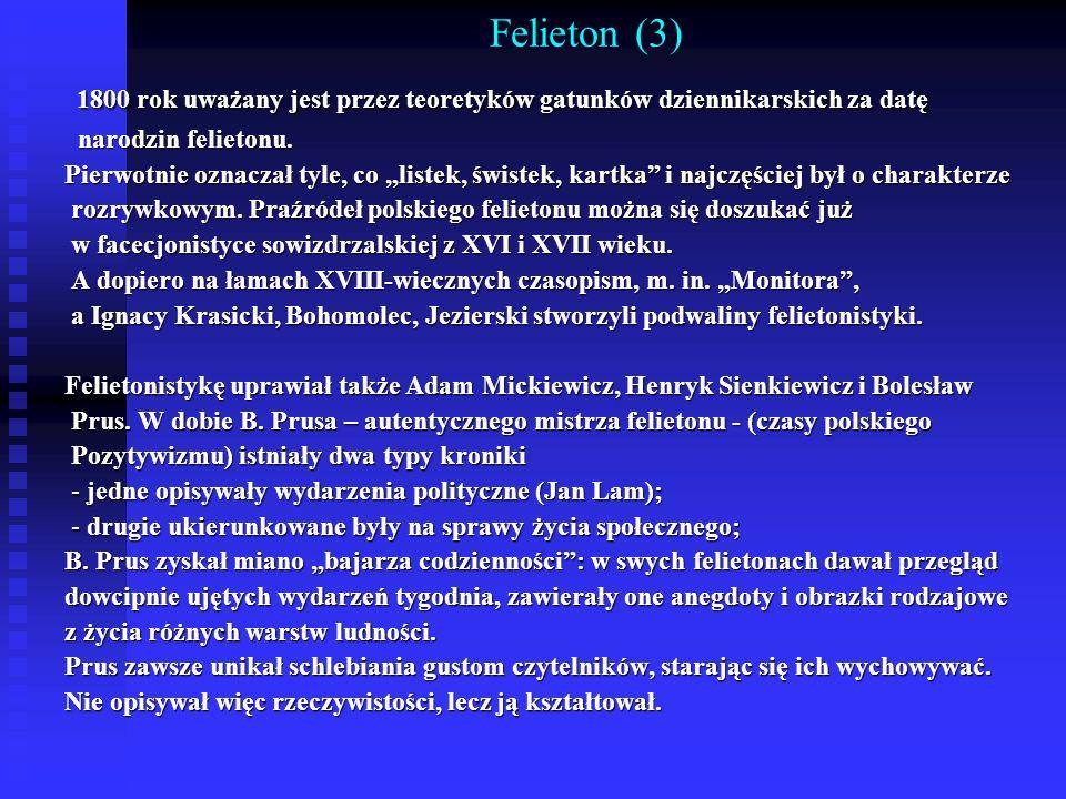 Felieton (3) 1800 rok uważany jest przez teoretyków gatunków dziennikarskich za datę. narodzin felietonu.