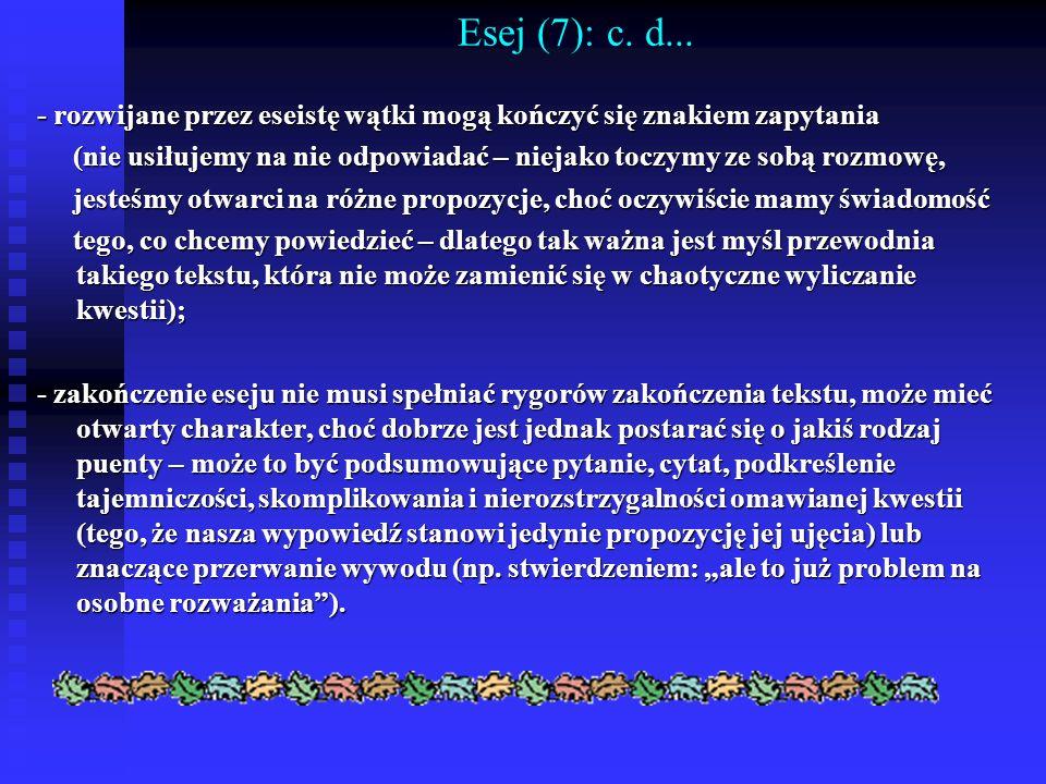 Esej (7): c. d... - rozwijane przez eseistę wątki mogą kończyć się znakiem zapytania.