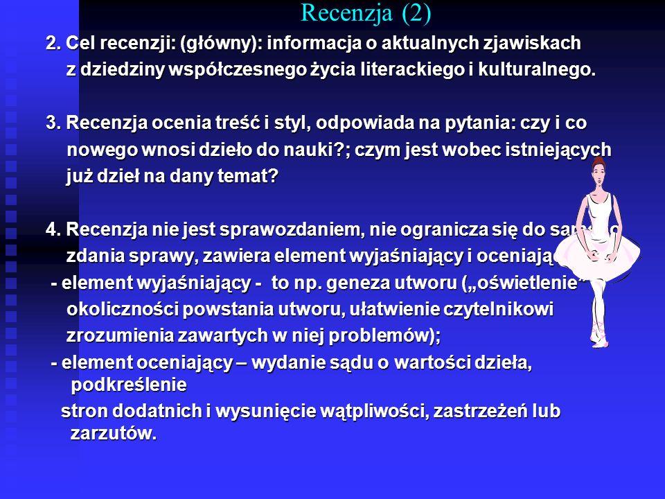 Recenzja (2) 2. Cel recenzji: (główny): informacja o aktualnych zjawiskach. z dziedziny współczesnego życia literackiego i kulturalnego.