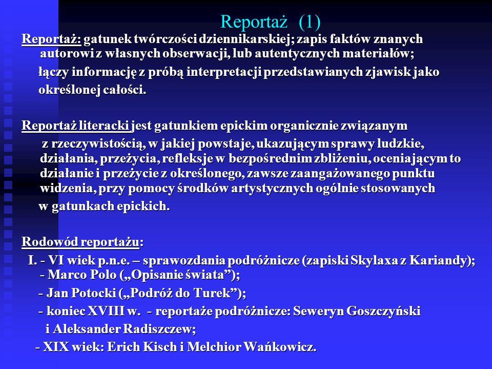 Reportaż (1)Reportaż: gatunek twórczości dziennikarskiej; zapis faktów znanych autorowi z własnych obserwacji, lub autentycznych materiałów;