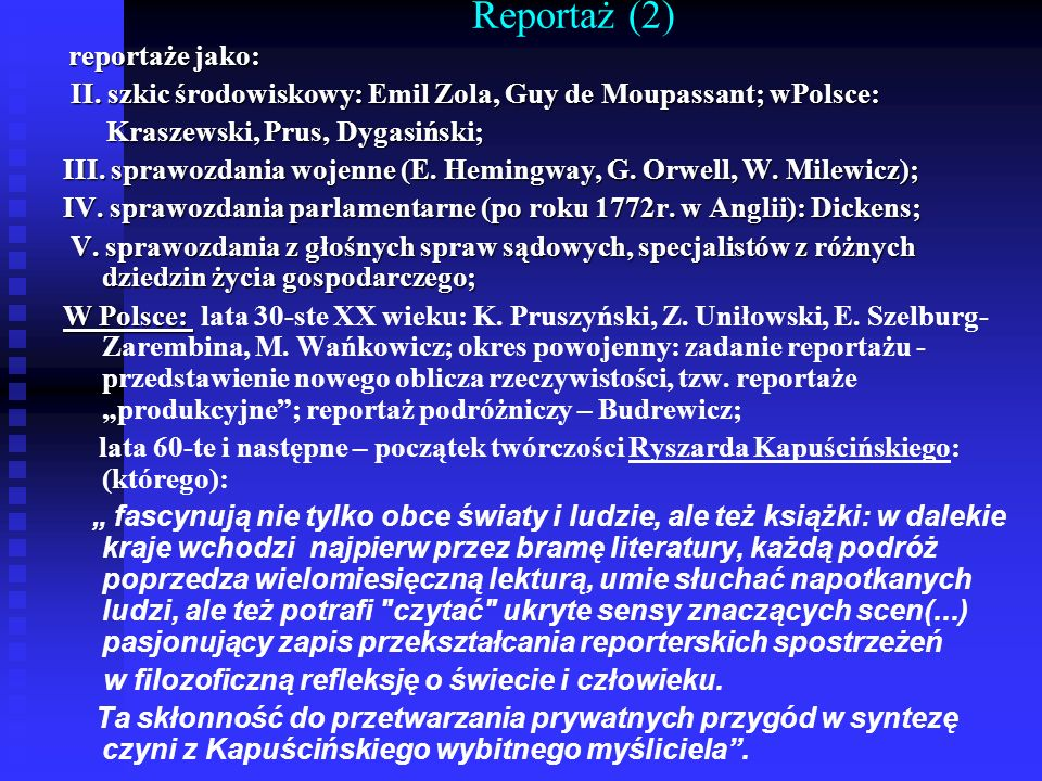 Reportaż (2) reportaże jako: II. szkic środowiskowy: Emil Zola, Guy de Moupassant; wPolsce: Kraszewski, Prus, Dygasiński;