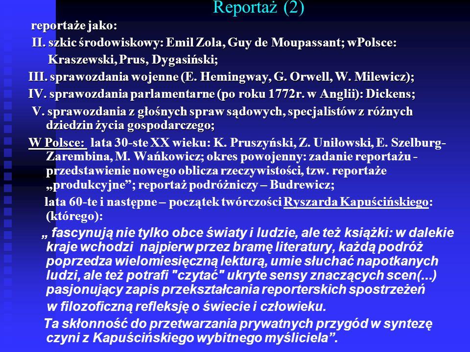 Reportaż (2)reportaże jako: II. szkic środowiskowy: Emil Zola, Guy de Moupassant; wPolsce: Kraszewski, Prus, Dygasiński;