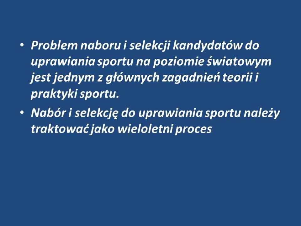 Problem naboru i selekcji kandydatów do uprawiania sportu na poziomie światowym jest jednym z głównych zagadnień teorii i praktyki sportu.