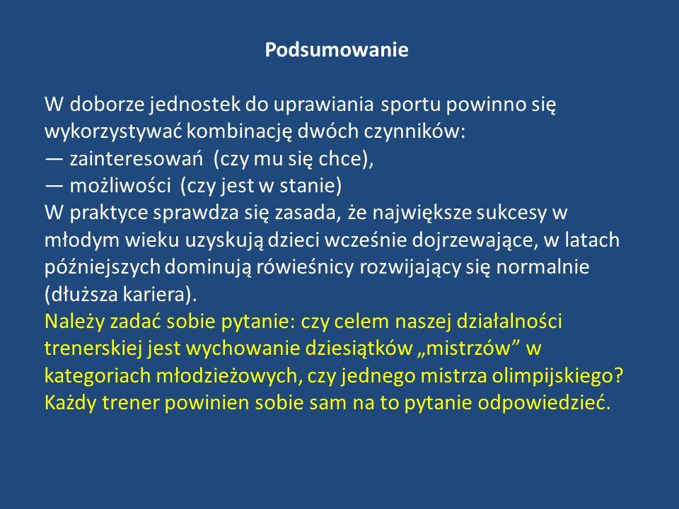 Podsumowanie W doborze jednostek do uprawiania sportu powinno się wykorzystywać kombinację dwóch czynników: