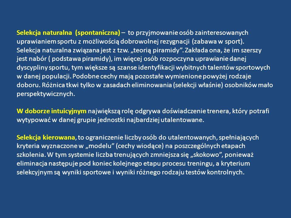 Selekcja naturalna (spontaniczna) – to przyjmowanie osób zainteresowanych uprawianiem sportu z możliwością dobrowolnej rezygnacji (zabawa w sport).