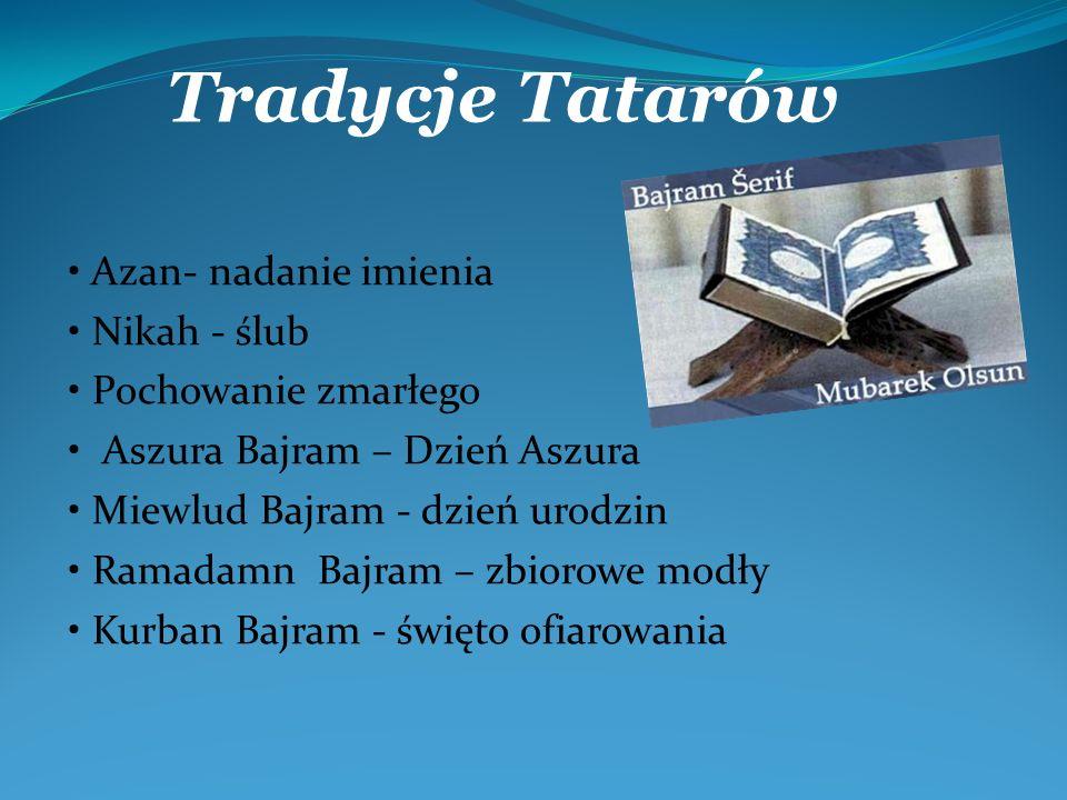 Tradycje Tatarów • Azan- nadanie imienia • Nikah - ślub