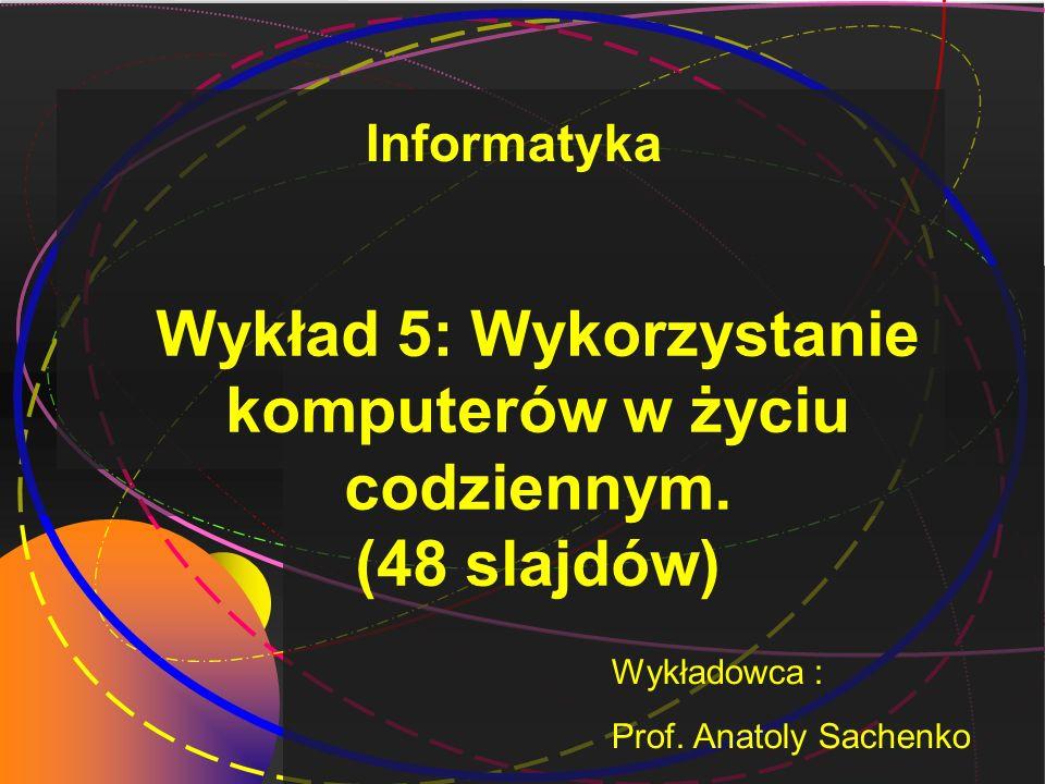 Wykład 5: Wykorzystanie komputerów w życiu codziennym.