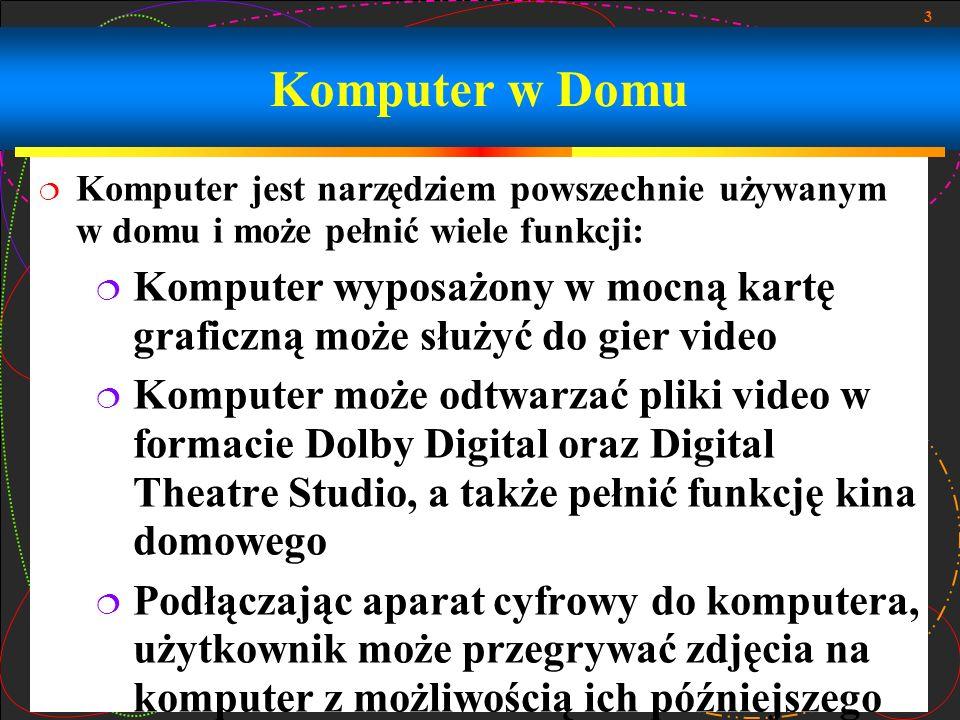 Komputer w Domu Komputer jest narzędziem powszechnie używanym w domu i może pełnić wiele funkcji: