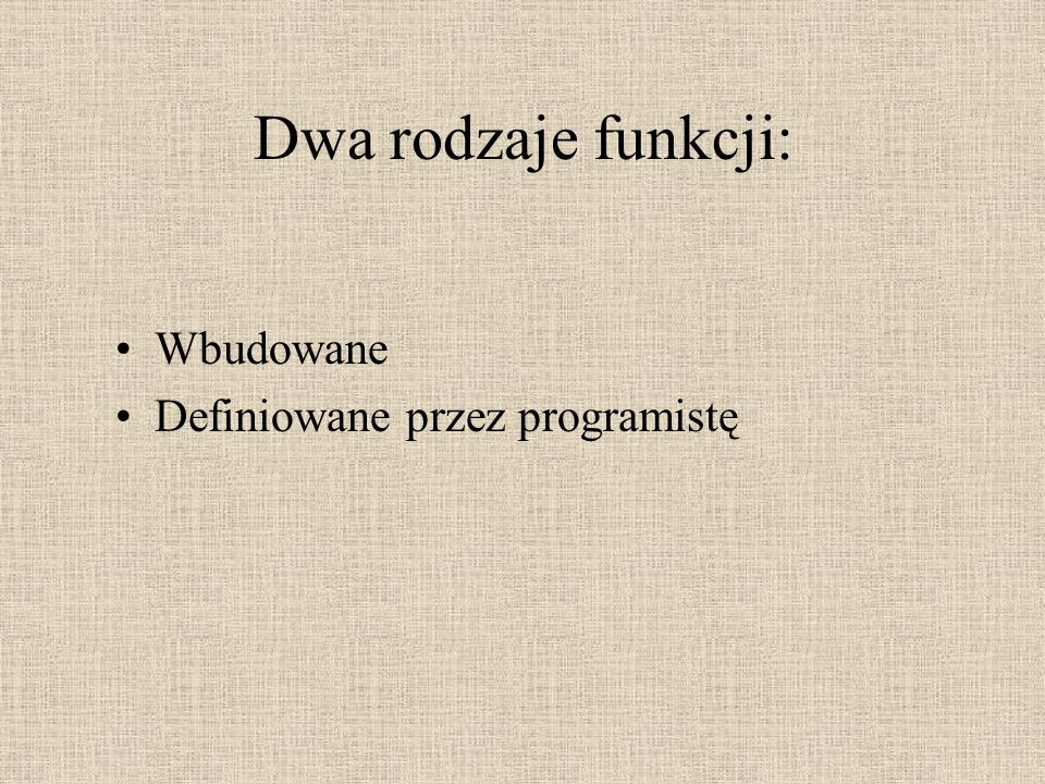 Dwa rodzaje funkcji: Wbudowane Definiowane przez programistę